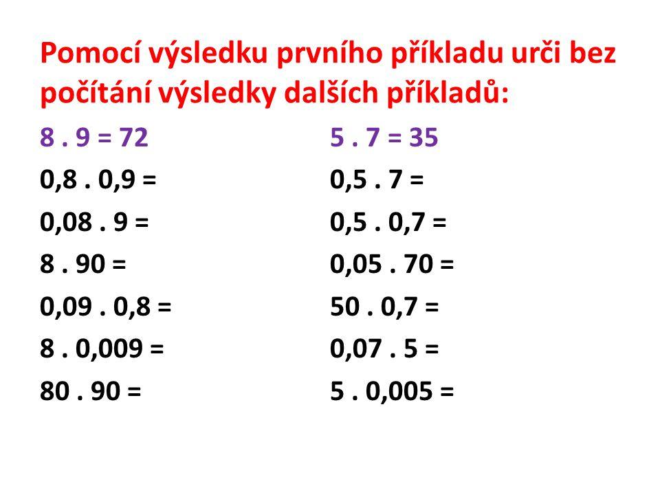 Pomocí výsledku prvního příkladu urči bez počítání výsledky dalších příkladů:
