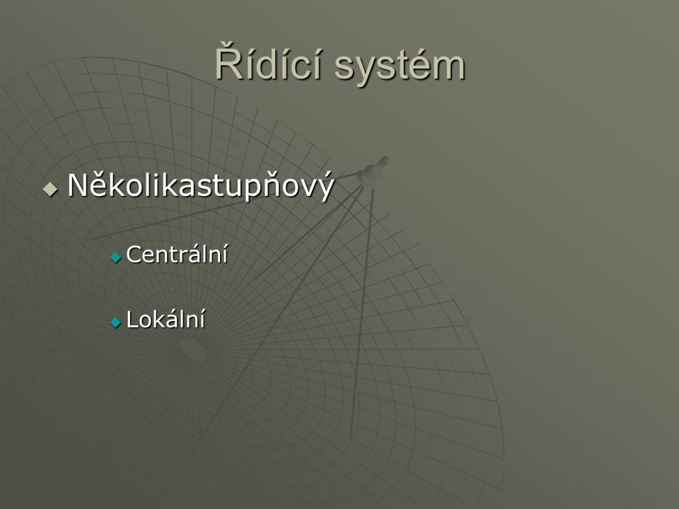 Řídící systém Několikastupňový Centrální Lokální