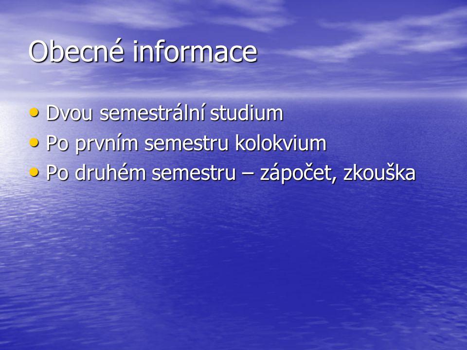 Obecné informace Dvou semestrální studium Po prvním semestru kolokvium
