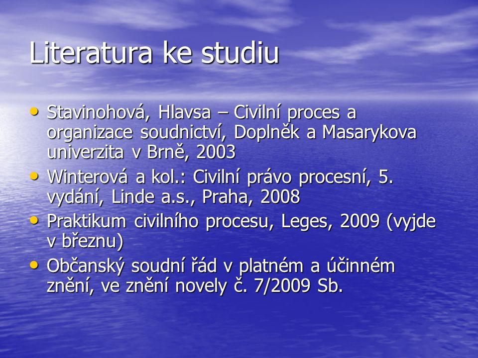 Literatura ke studiu Stavinohová, Hlavsa – Civilní proces a organizace soudnictví, Doplněk a Masarykova univerzita v Brně, 2003.
