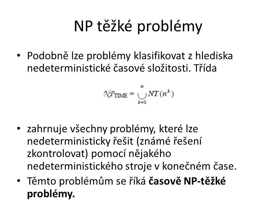 NP těžké problémy Podobně lze problémy klasifikovat z hlediska nedeterministické časové složitosti. Třída.