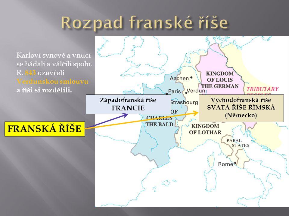 Západofranská říše FRANCIE Východofranská říše SVATÁ ŘÍŠE ŘÍMSKÁ