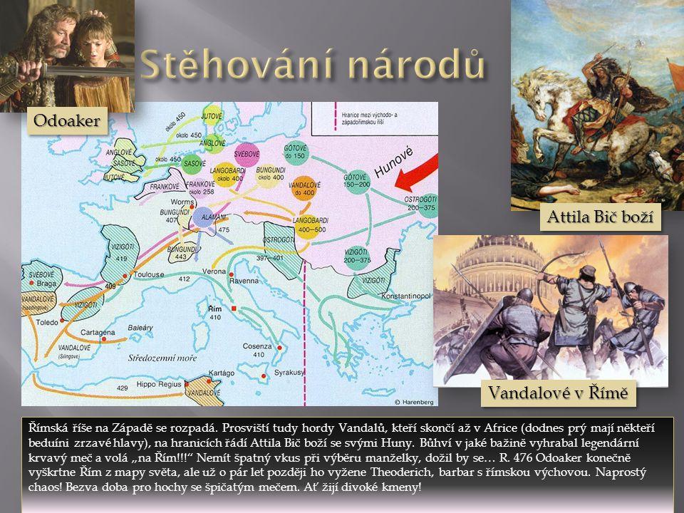 Stěhování národů Odoaker Attila Bič boží Vandalové v Římě
