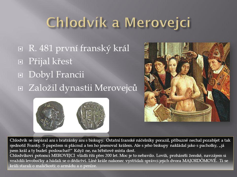 Chlodvík a Merovejci R. 481 první franský král Přijal křest