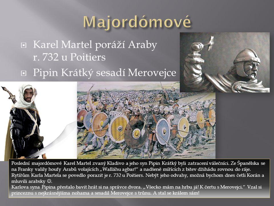 Majordómové Karel Martel poráží Araby r. 732 u Poitiers