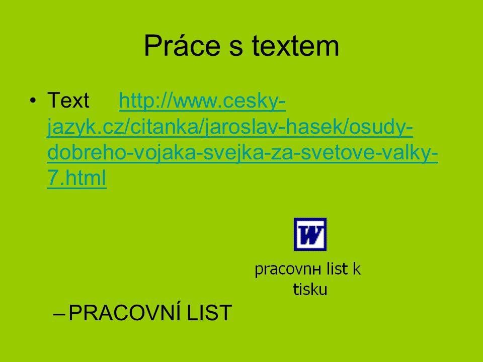 Práce s textem Text http://www.cesky-jazyk.cz/citanka/jaroslav-hasek/osudy-dobreho-vojaka-svejka-za-svetove-valky-7.html.