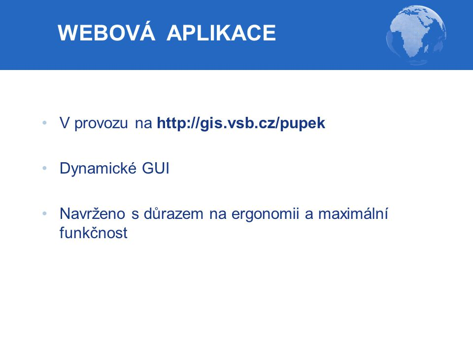 WEBOVÁ APLIKACE V provozu na http://gis.vsb.cz/pupek Dynamické GUI