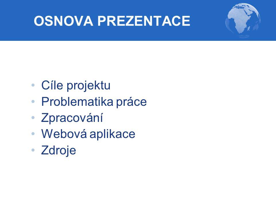 OSNOVA PREZENTACE Cíle projektu Problematika práce Zpracování