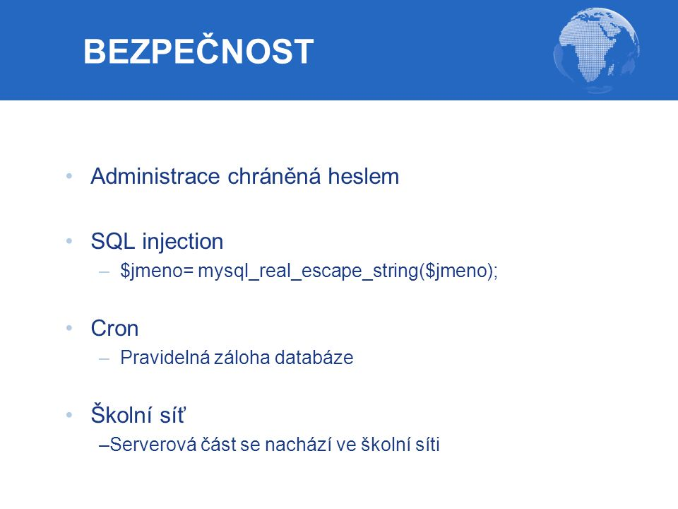 BEZPEČNOST Administrace chráněná heslem SQL injection Cron Školní síť