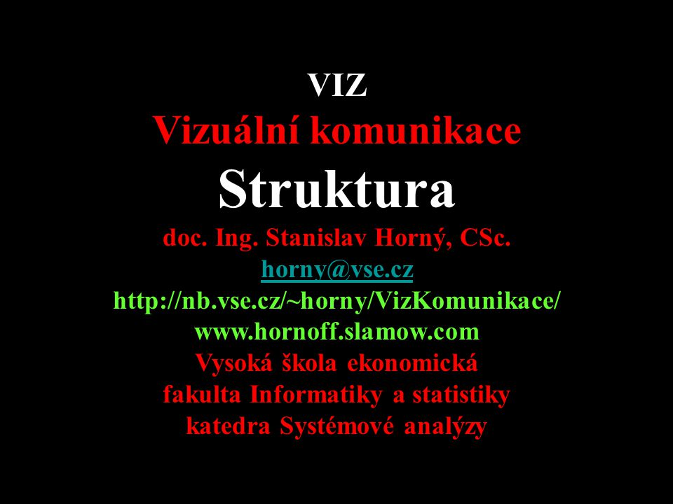 Struktura Vizuální komunikace VIZ doc. Ing. Stanislav Horný, CSc.