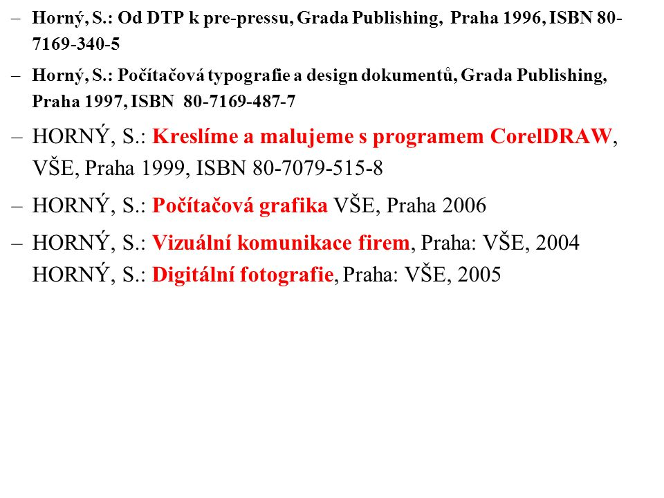 HORNÝ, S.: Počítačová grafika VŠE, Praha 2006