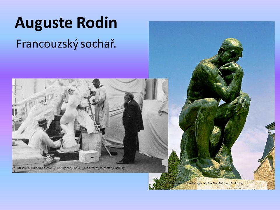 Auguste Rodin Francouzský sochař.
