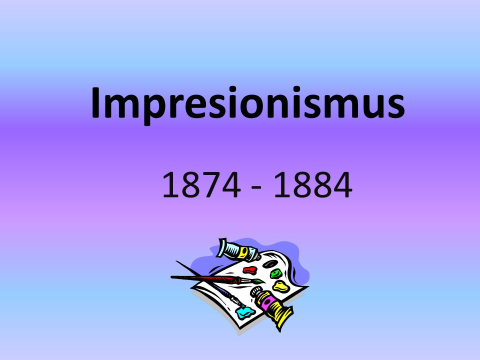 Impresionismus 1874 - 1884