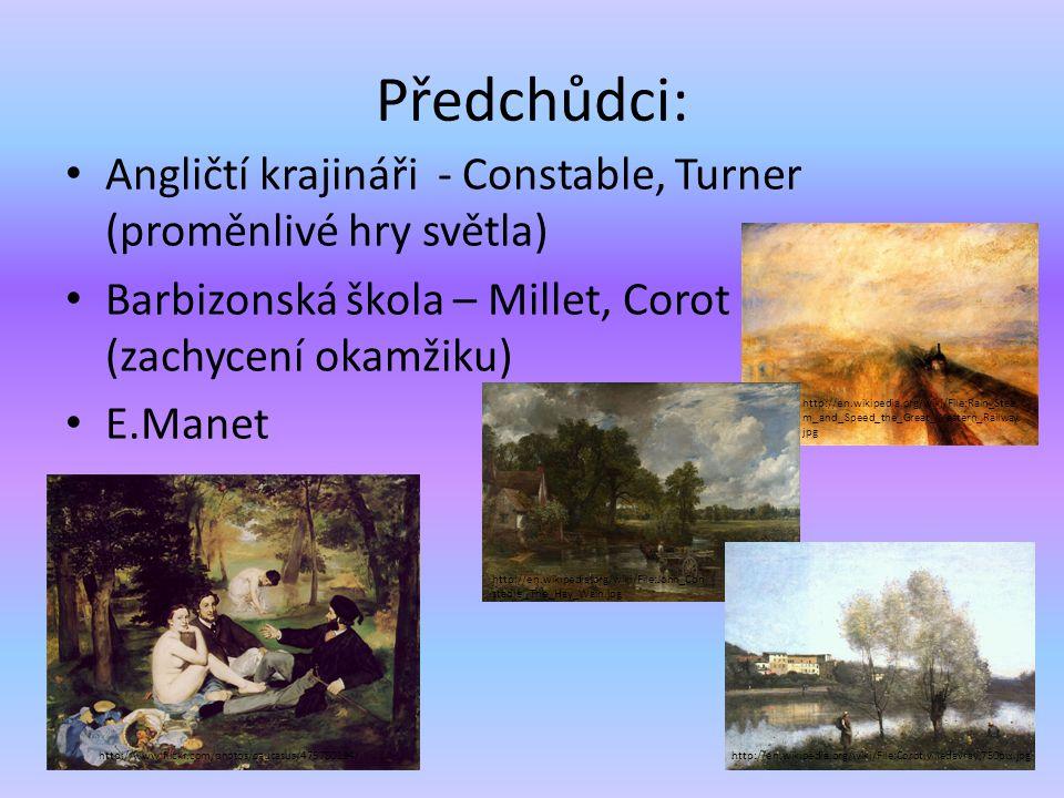 Předchůdci: Angličtí krajináři - Constable, Turner (proměnlivé hry světla) Barbizonská škola – Millet, Corot (zachycení okamžiku)