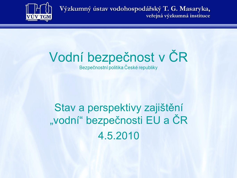 Vodní bezpečnost v ČR Bezpečnostní politika České republiky