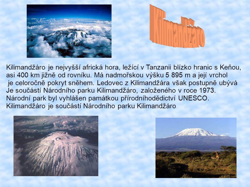 Kilimandžáro Kilimandžáro je nejvyšší africká hora, ležící v Tanzanii blízko hranic s Keňou,