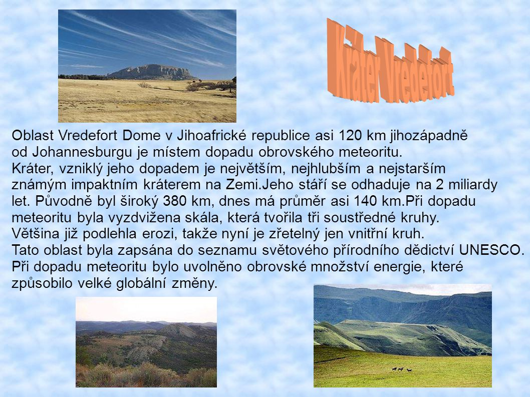 Kráter Vredefort Oblast Vredefort Dome v Jihoafrické republice asi 120 km jihozápadně. od Johannesburgu je místem dopadu obrovského meteoritu.