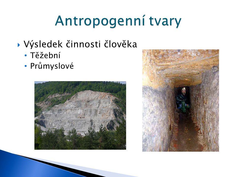 Antropogenní tvary Výsledek činnosti člověka Těžební Průmyslové