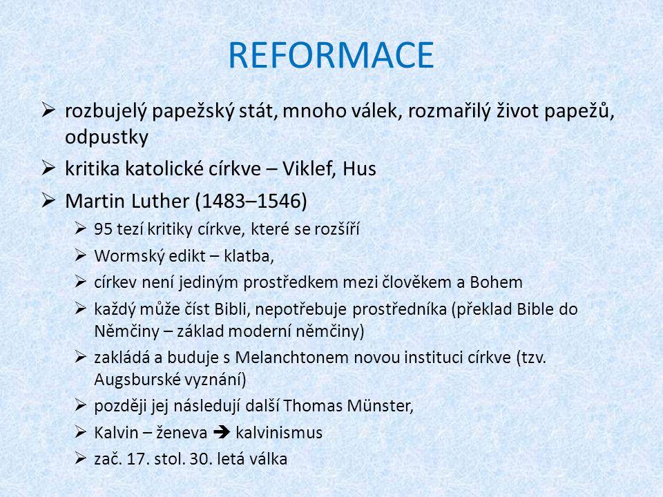 REFORMACE rozbujelý papežský stát, mnoho válek, rozmařilý život papežů, odpustky. kritika katolické církve – Viklef, Hus.