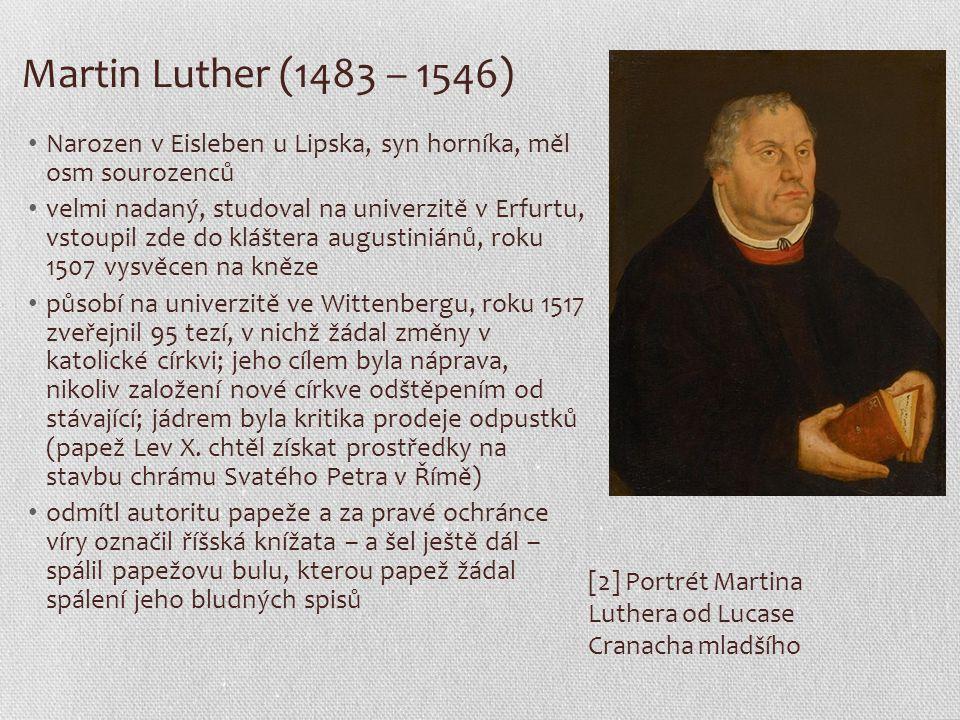 Martin Luther (1483 – 1546) Narozen v Eisleben u Lipska, syn horníka, měl osm sourozenců.