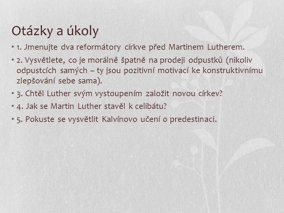 Otázky a úkoly 1. Jmenujte dva reformátory církve před Martinem Lutherem.