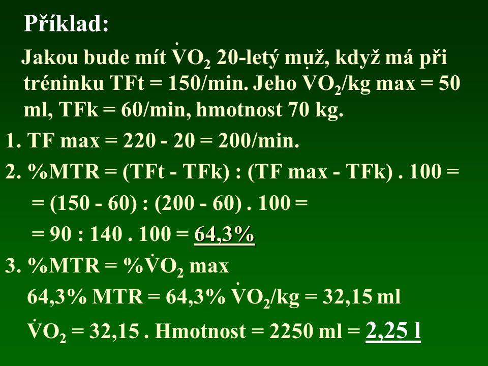 Příklad: . Jakou bude mít VO2 20-letý muž, když má při tréninku TFt = 150/min. Jeho VO2/kg max = 50 ml, TFk = 60/min, hmotnost 70 kg.