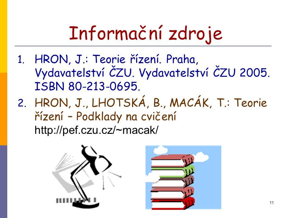 Informační zdroje HRON, J.: Teorie řízení. Praha, Vydavatelství ČZU. Vydavatelství ČZU 2005. ISBN 80-213-0695.