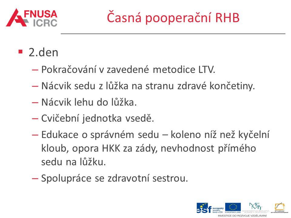 Časná pooperační RHB 2.den Pokračování v zavedené metodice LTV.
