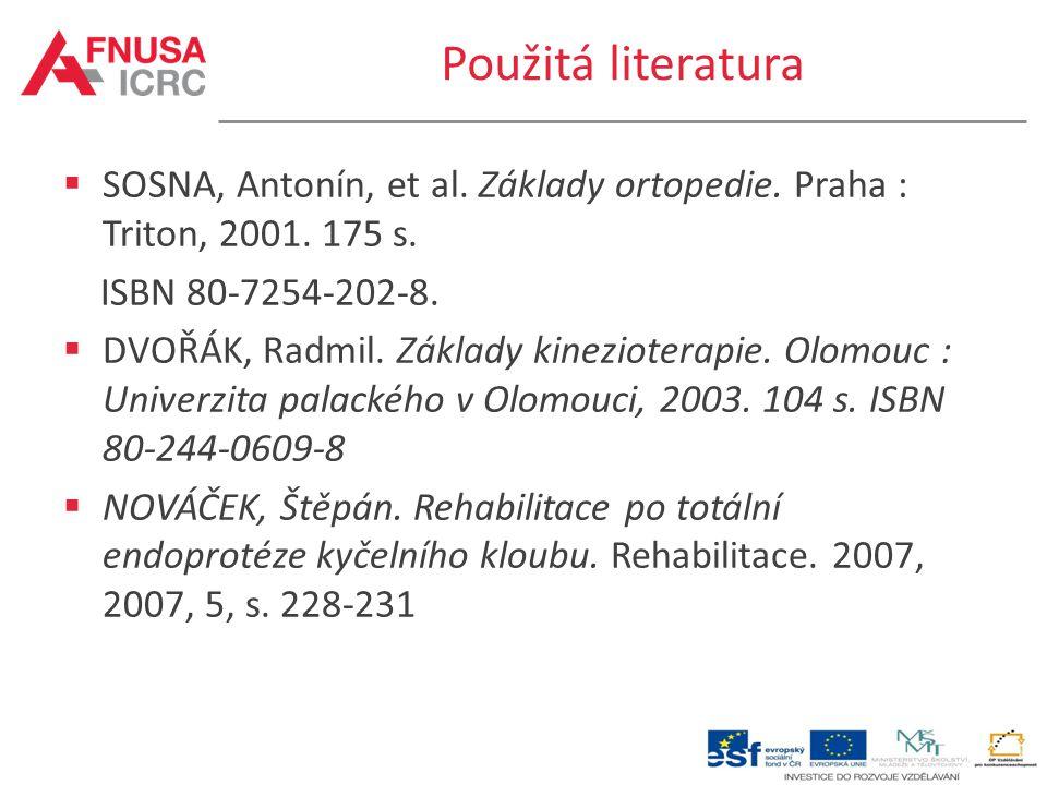 Použitá literatura SOSNA, Antonín, et al. Základy ortopedie. Praha : Triton, 2001. 175 s. ISBN 80-7254-202-8.