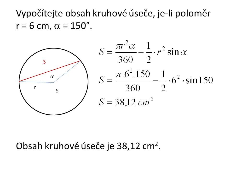 Vypočítejte obsah kruhové úseče, je-li poloměr r = 6 cm,  = 150°.