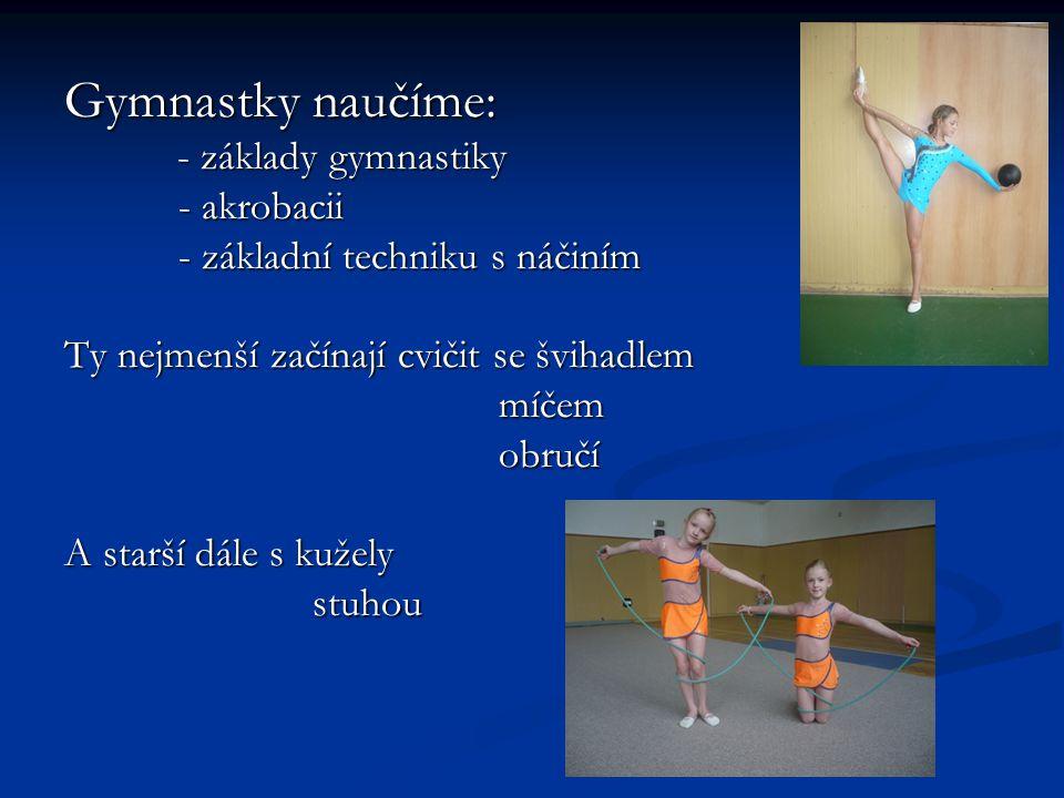 Gymnastky naučíme: - akrobacii - základní techniku s náčiním