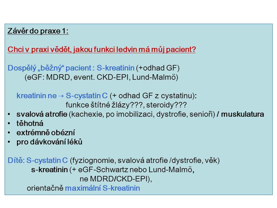 """Závěr do praxe 1: Chci v praxi vědět, jakou funkci ledvin má můj pacient Dospělý """"běžný pacient : S-kreatinin (+odhad GF)"""