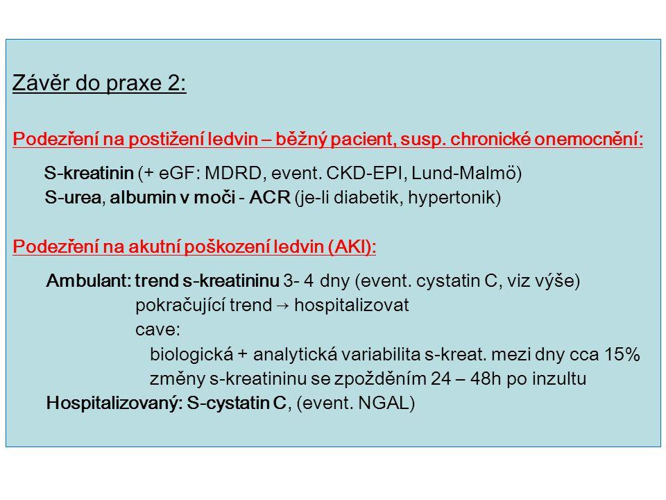 Závěr do praxe 2: Podezření na postižení ledvin – běžný pacient, susp. chronické onemocnění: S-kreatinin (+ eGF: MDRD, event. CKD-EPI, Lund-Malmö)