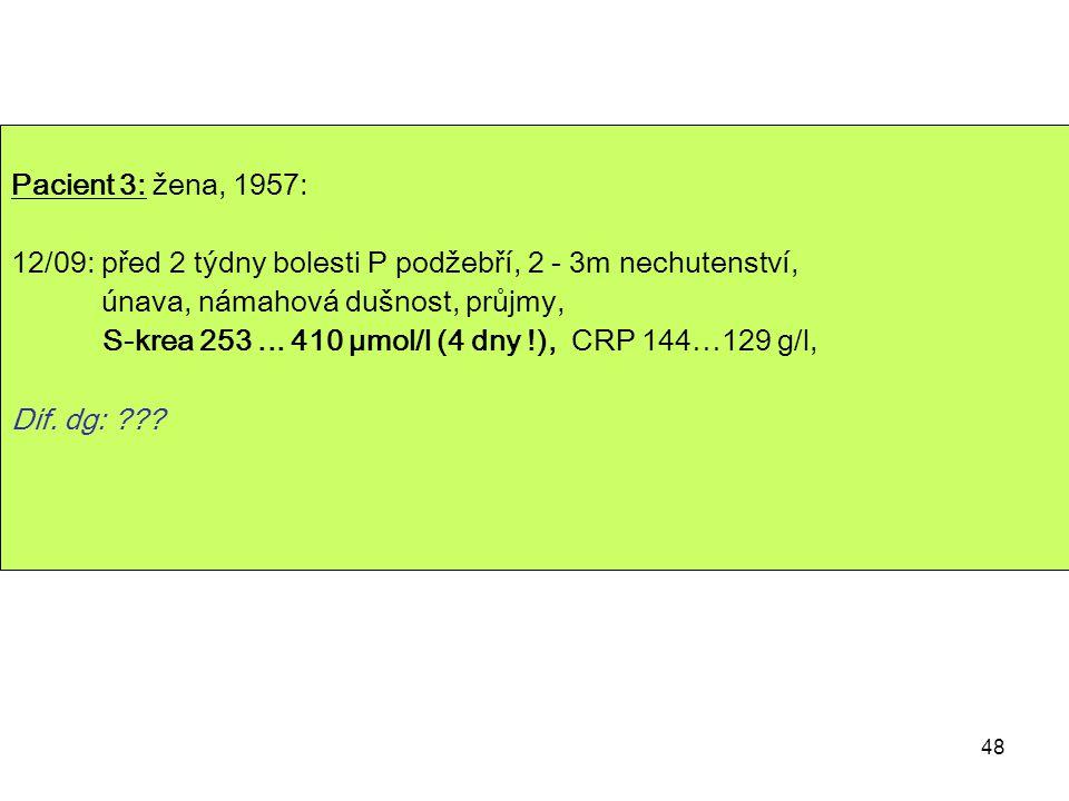 Pacient 3: žena, 1957: 12/09: před 2 týdny bolesti P podžebří, 2 - 3m nechutenství, únava, námahová dušnost, průjmy,