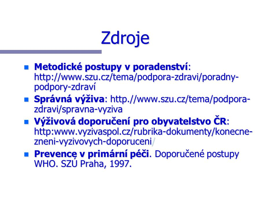 Zdroje Metodické postupy v poradenství: http://www.szu.cz/tema/podpora-zdravi/poradny-podpory-zdraví.