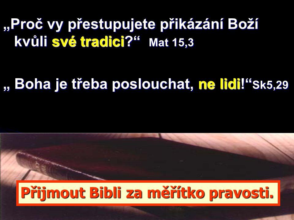 """""""Proč vy přestupujete přikázání Boží kvůli své tradici Mat 15,3"""