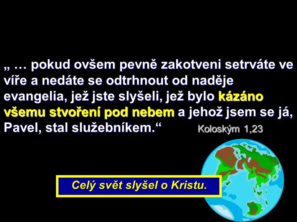 Celý svět slyšel o Kristu.