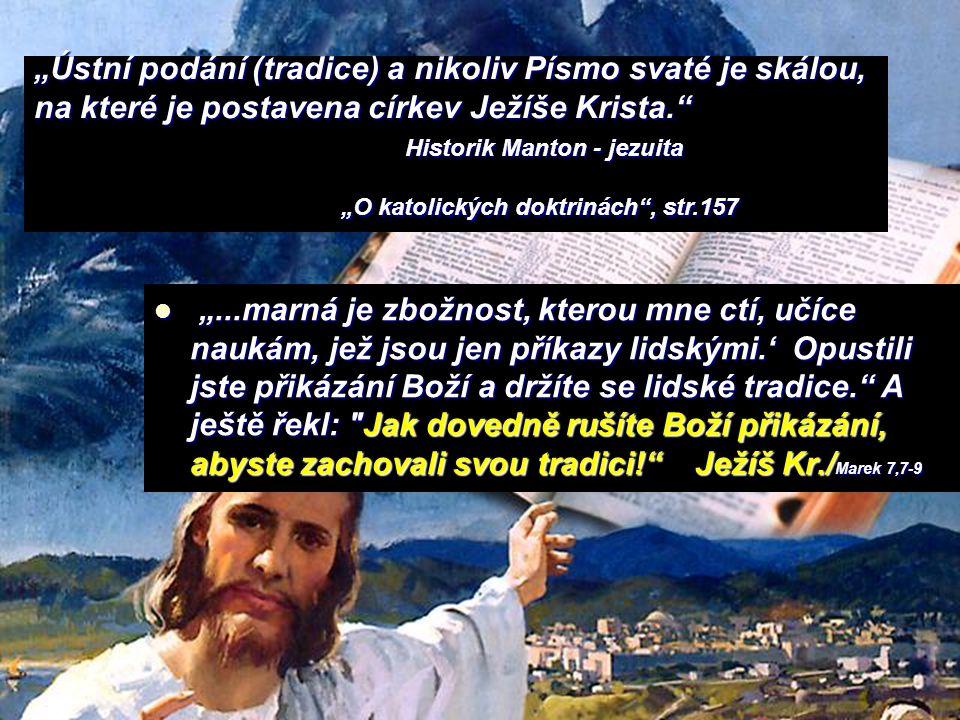 """""""Ústní podání (tradice) a nikoliv Písmo svaté je skálou, na které je postavena církev Ježíše Krista. Historik Manton - jezuita """"O katolických doktrinách , str.157"""