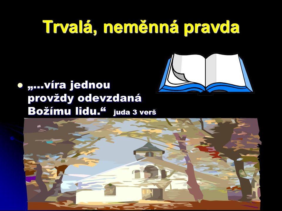 """Trvalá, neměnná pravda """"…víra jednou provždy odevzdaná Božímu lidu. juda 3 verš"""