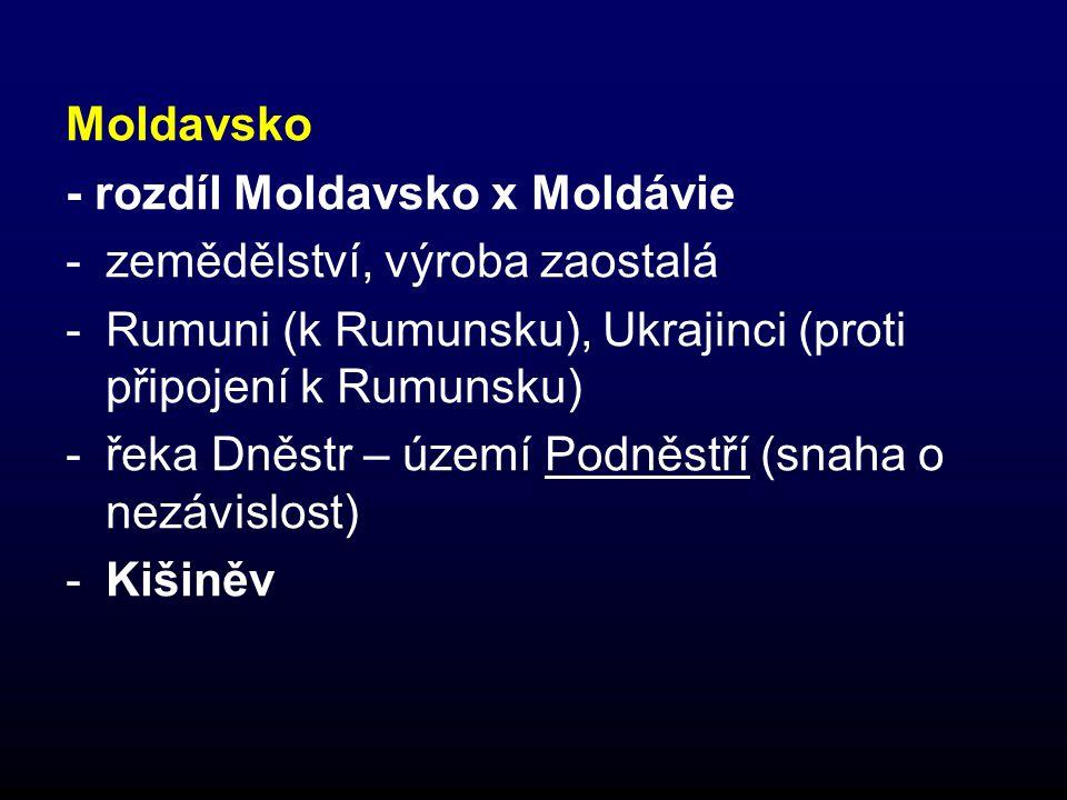 Moldavsko - rozdíl Moldavsko x Moldávie. zemědělství, výroba zaostalá. Rumuni (k Rumunsku), Ukrajinci (proti připojení k Rumunsku)