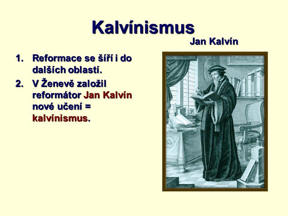 Kalvínismus Jan Kalvín Reformace se šíří i do dalších oblastí.