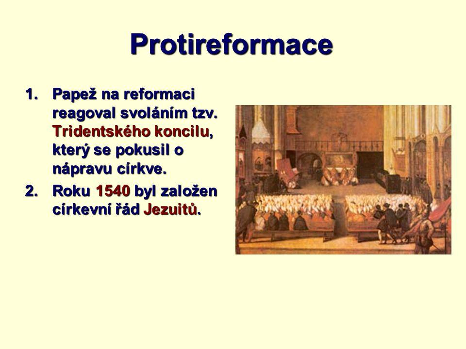 Protireformace Papež na reformaci reagoval svoláním tzv. Tridentského koncilu, který se pokusil o nápravu církve.