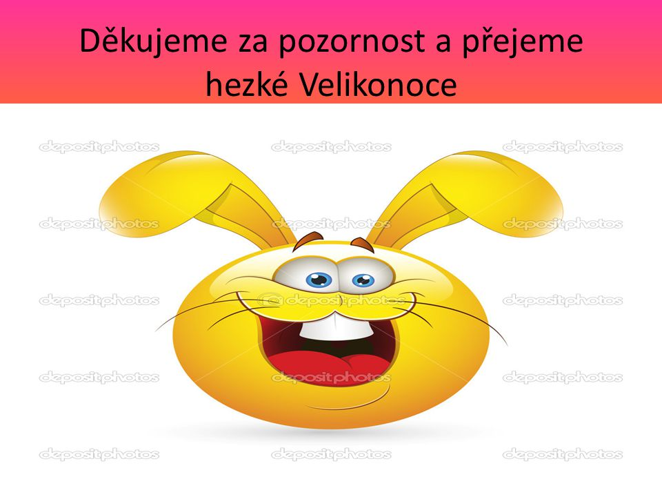 Děkujeme za pozornost a přejeme hezké Velikonoce