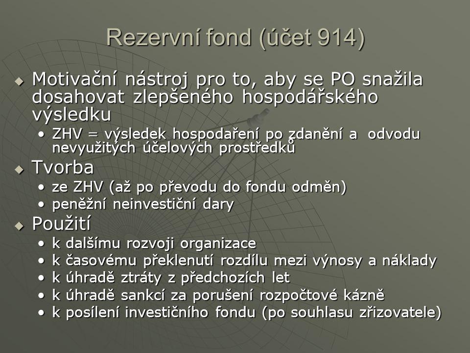 Rezervní fond (účet 914) Motivační nástroj pro to, aby se PO snažila dosahovat zlepšeného hospodářského výsledku.