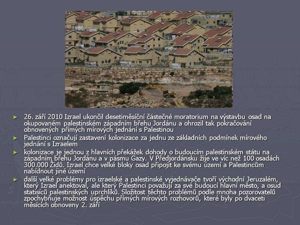 26. září 2010 Izrael ukončil desetiměsíční částečné moratorium na výstavbu osad na okupovaném palestinském západním břehu Jordánu a ohrozil tak pokračování obnovených přímých mírových jednání s Palestinou