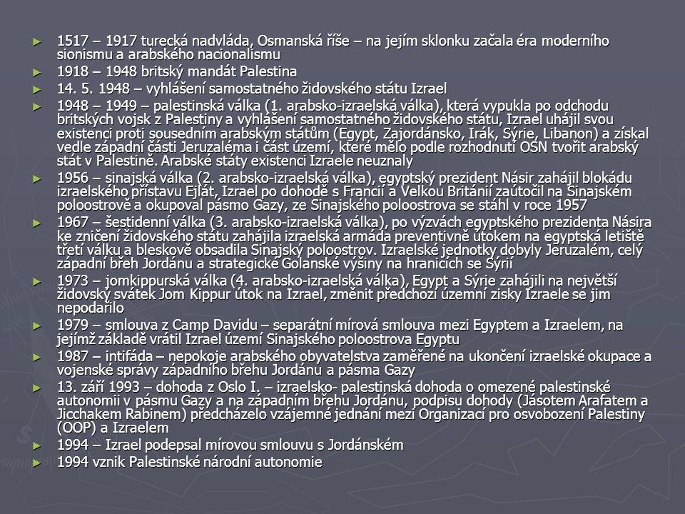 1517 – 1917 turecká nadvláda, Osmanská říše – na jejím sklonku začala éra moderního sionismu a arabského nacionalismu