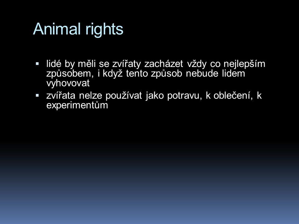 Animal rights lidé by měli se zvířaty zacházet vždy co nejlepším způsobem, i když tento způsob nebude lidem vyhovovat.