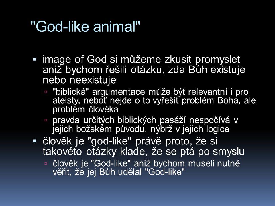 God-like animal image of God si můžeme zkusit promyslet aniž bychom řešili otázku, zda Bůh existuje nebo neexistuje.