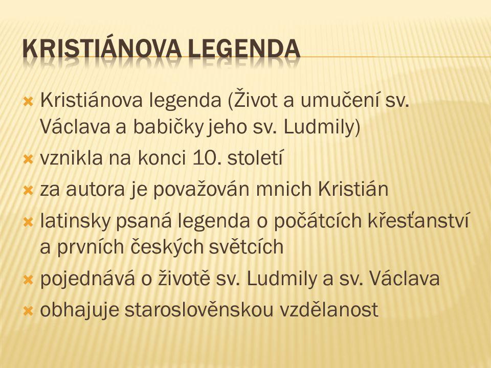 Kristiánova legenda Kristiánova legenda (Život a umučení sv. Václava a babičky jeho sv. Ludmily) vznikla na konci 10. století.