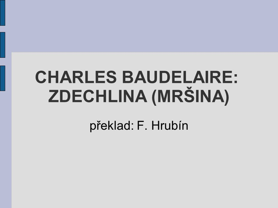 CHARLES BAUDELAIRE: ZDECHLINA (MRŠINA)